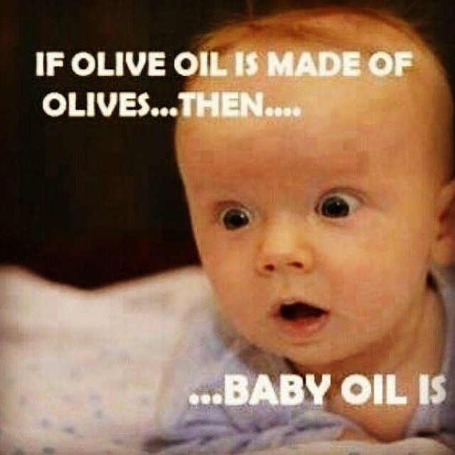 if-olive-oil-is-made-of-olives-then-funny-baby-face-meme